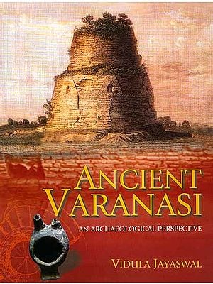 Ancient Varanasi (An Archeological Perspective)
