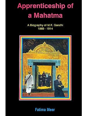 Apprenticeship of a Mahatma (A Biography of M.K. Gandhi 1869-1914)