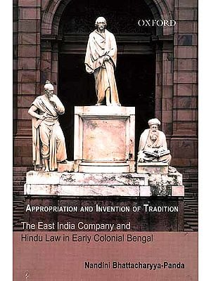 Appropriation and Invention of Tradition (The East India Company and Hindu Law in Early Colonial Bengal)