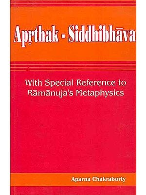 Aprthak-Siddhibhava: With Special Reference to Ramanuja's Metaphysics