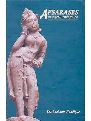 Apsarases in Indian Literature and the Legend of Urvasi and Pururavas