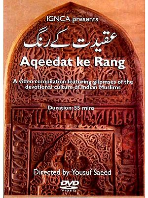 Aqeedat Ke Rang…A Video Compilation Featuring Glimpses Of The Devotional Culture of Indian Muslims (DVD Video)