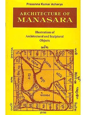 Architecture Of Manasara: Illustrations of Architectural and Sculptural 
