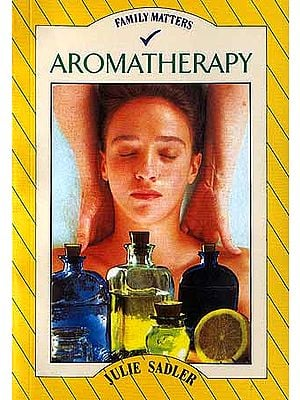 Aromatherapy: Discover the magical healing properties of oils and essences to cure common ailments