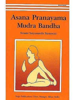 Asana Pranayama Mudra Bandha (One of the Most Systematic Yoga Manuals)