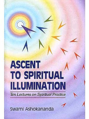 Ascent to Spiritual Illumination: Ten Lectures on Spiritual Practice