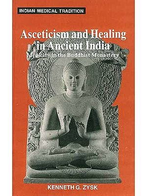 Asceticism and Healing in Ancient India (Medicine in the Buddhist Monastery)