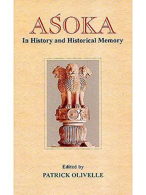 Asoka (In History and Historical Memory)