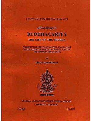 Asvaghosa's Buddhacarita: The Life of the Buddha (Sanskrit Text Word-by-Word translation Melodies for Chanting and Verses in English Grammatical Explanation)