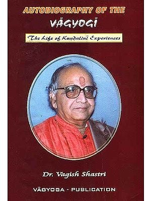 Autobiography of The Vagyogi: The Life of Kundalini Experiences