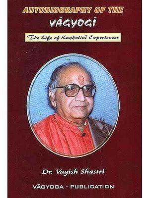 Autobiography of The Vagyogi: The Life of Kundalini Experiences
