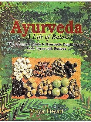 Ayurveda A Life of Balance (The Complete Guide to Ayurvedic Nutrition and Body Types with Recipes)