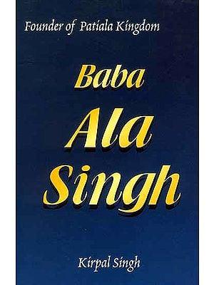 Baba Ala Singh Founder of Patiala Kingdom