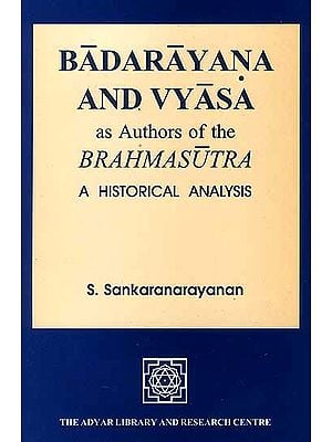 Badarayana and Vyasa as Authors of The Brahmasutra (A Historical Analysis)