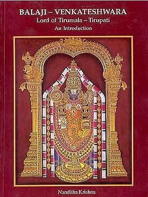 Balaji - Venkateshwara Lord of Tirumala - Tirupati An Introduction