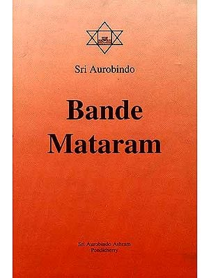 Bande Mataram Early Political Writings of Sri Aurobindo