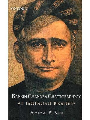 Bankim Chandra Chattopadhyay (An Intellectual Biography)