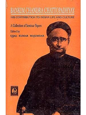 Bankim Chandra Chattopadhyay: His Contribution to Indian Life and Culture (A Collection of Seminar Papers)