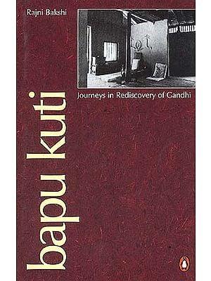 Bapu Kuti: Journeys in Rediscovery of Gandhi