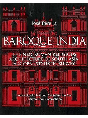 Baroque India (The Neo-Roman Religious Architecture of South Asia: A Global Stylistic Survey)