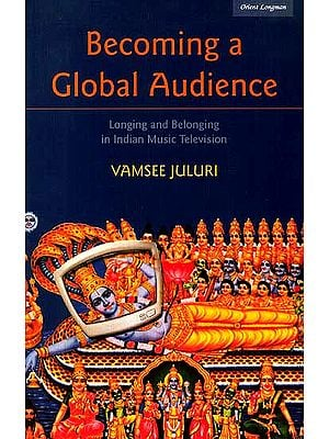 Becoming a Global Audience (Longing and Belonging in Indian Music Television)