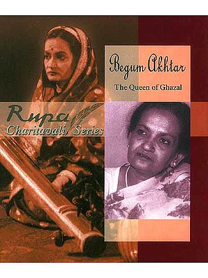 Begum Akhtar The Queen of Ghazal (Rupa Charitavali Series)