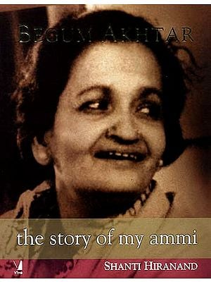 BEGUM AKHTAR: The Story Of My Ammi
