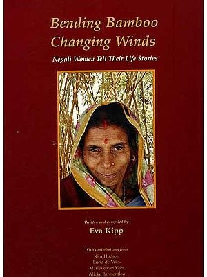 Bending Bamboo Changing Winds: Nepali Women Tell Their Life Stories