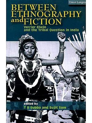 Between Ethnography and Fiction: Verrier Elwin and the Tribal Question in India