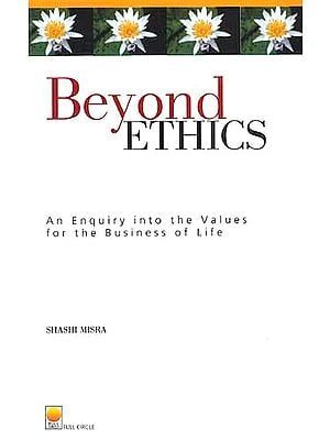 BEYOND ETHICS An Enquiry into Values for the Business of Life