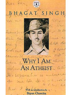 Bhagat Singh (Why I am An Atheist)
