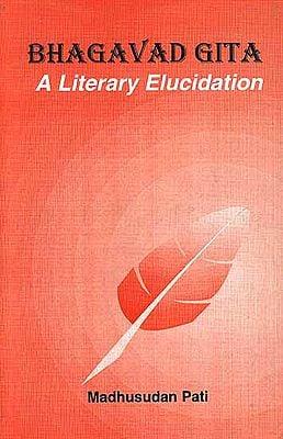 Bhagavad Gita: A Literary Elucidation