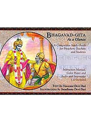 Bhagavad-Gita At A Glance (A Companion Study Guide for Preachers Teachers and Students)