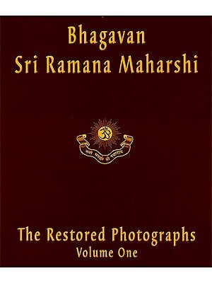 Bhagavana Sri Ramana Maharshi: The Restored Photographs Volume One