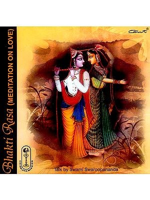 Bhakti Rasa (Meditaion on Love) (Talk By Swami Swaroopananda) (Audio CD)