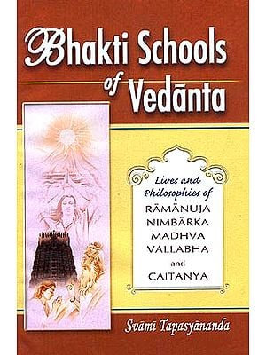 Bhakti Schools of Vedanta (Lives and Philosophies of Ramanuja, Nimbarka, Madhva, Vallabha and Caitanya (Chaitanya))