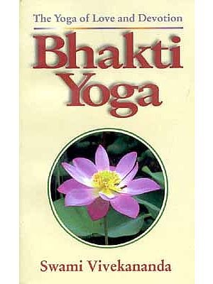 Bhakti Yoga The Yoga of Love and Devotion