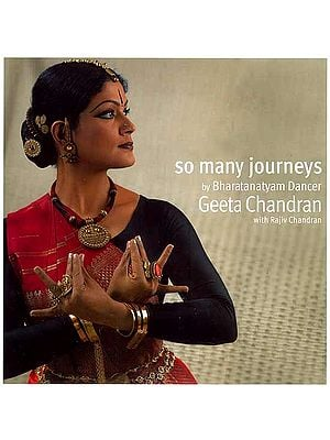 So Many Journeys (By Bharatanatyam Dancer Geeta Chandran)