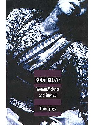 BODY BLOWS: Women, Violence and Survival - Three Plays