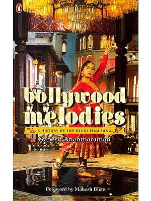 Bollywood Melodies (A History of the Hindi Film Song)