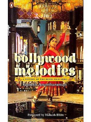 Bollywood Melodies (A History of the Hindi Film Song)