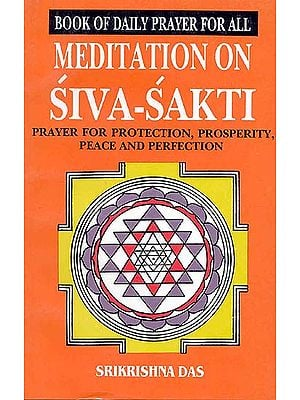 Book of Daily Prayer for All Meditation on Siva Sakti - Prayer for Protection, Prosperity, Peace and Perfection (An Old and Rare Book)