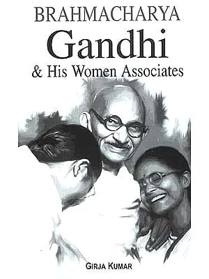 Brahmacharya Gandhi and His Women Associates