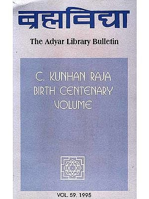 Brahmavidya: The Adyar Library Bulletin (C.Kunhan Raja Birth Centenary Volume)