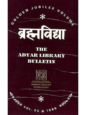 Brahmavidya: The Adyar Library Bulletin Golden Jubilee Volume