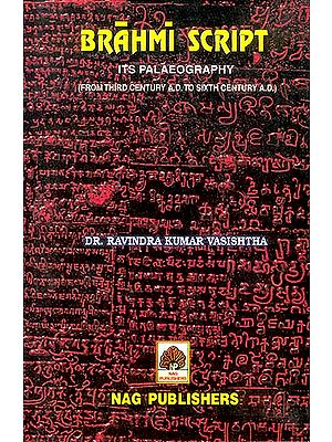 Brahmi Script Its Palaeography (From Third Century A.D. To Sixth Century A.D.)