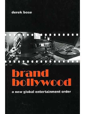 Brand Bollywood A New Global Entertainment Order