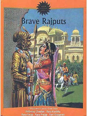 Brave Rajputs Five Illustrated Classics from India: Prithiviraj Chauhan, Rana Kumbha, Rana Sanga, Rana Pratap, Rani Durgavati (Hardcover Comic Book)