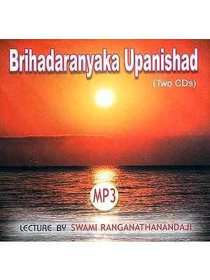Brihadaranyaka Upanishad (Set of Two MP3 CDs): Lectures by Swami Ranganathanandaji