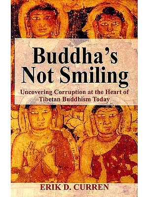 Buddha's Not Smiling (Uncovering Corruption at the Heart of Tibetan Buddhism Today)